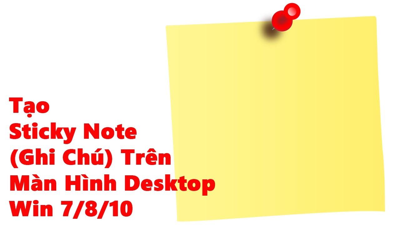 Tạo Sticky Note ghi chú trên màn hình Desktop Windows 10 1