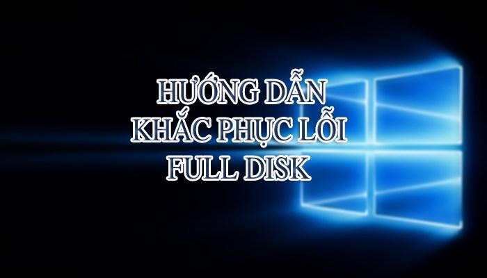 Hướng dẫn cách khắc phục lỗi full disk win 10